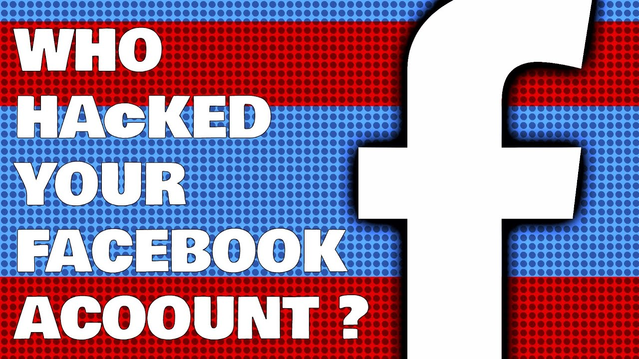 How To Find Who Hacked Your Facebook Account