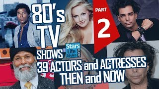 80's TV Shows : 39 Actors And Actresses Nowadays | Part 2 | Stars Then And Now