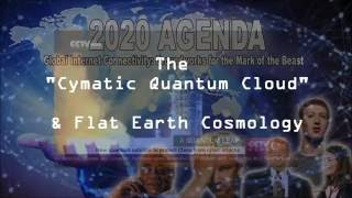"""The CYMATIC/QUANTUM CLOUD"" [Flat Earth Cosmology & the Beast System]"