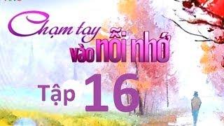 Phim | Chạm Tay Vào Nỗi Nhớ Tập 16 Full HD | Cham Tay Vao Noi Nho Tap 16 Full HD