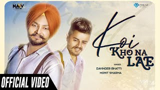 Koi Kho Na Lae (Official Video) | Davinder Bhatti, Mohit Sharma Ft. Vicky Rana | Latest Songs 2019