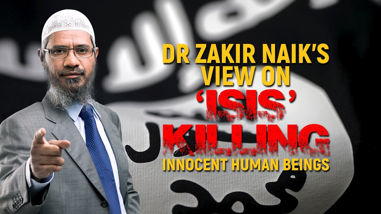 Dr Zakir Naik's View on 'ISIS' Killing innocent Human Beings - Dr Zakir Naik