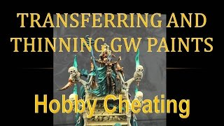 Hobby Cheating 51 - Transferring & Thinning GW Paints