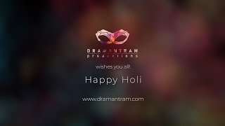 Wishing You All - Happy Holi by Team Dramantram