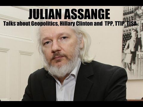 Julian Assange talks Geopolitics, Hillary Clinton and  TPP, TTIP, TISA .