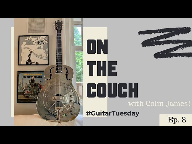 On the Couch with Colin James | #GuitarTuesday Ep.8| National Style O-14 Steel Guitar