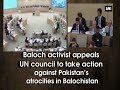 Baloch activist appeals UN council to take action against Pakistan's atrocities in Balochistan