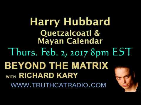 Beyond the Matrix – Harry Hubbard – Quetzalcoatl & Mayan Calendar