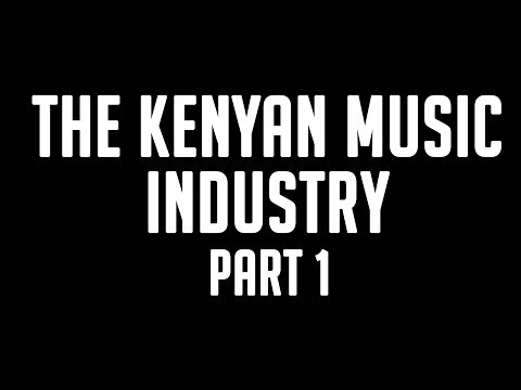 The Kenyan music industry- Part 1 (Extended)