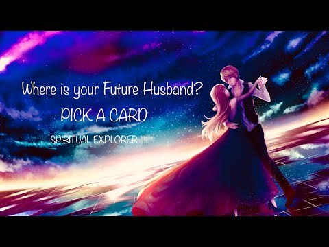 WHERE IS YOUR FUTURE HUSBAND? Pick A Card