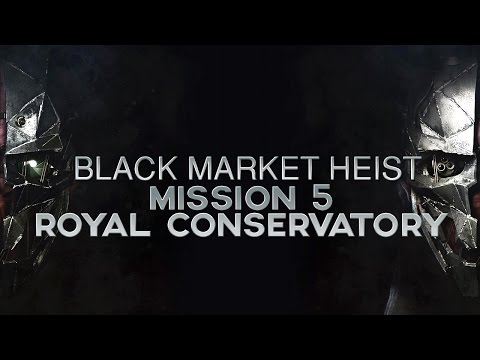 Dishonored 2 - How to Rob the Black Market in Mission 5: The Royal Conservatory