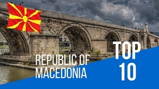 REPUBLIC OF MACEDONIA | Top 10 Places