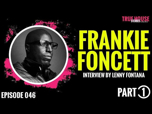 Frankie Foncett interviewed by Lenny Fontana for True House Stories # 046 Part 1