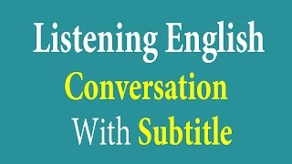 Listening English Conversation With Subtitle - Learn English Listening(Listening English Conversation With Subtitle - Learn English Listening. ☞ Thanks for watching! ☞ Please share and like if you enjoyed the video :) thanks so ..., 2016-03-01T05:34:32.000Z)