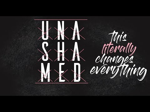 Unashamed - The Gospel Literally Changes Everything