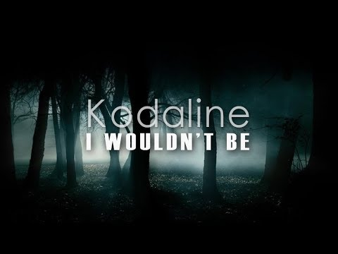 Kodaline - I Wouldn't Be (Lyric Video)