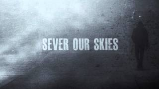 Sever Our Skies - Burn to Ashes*