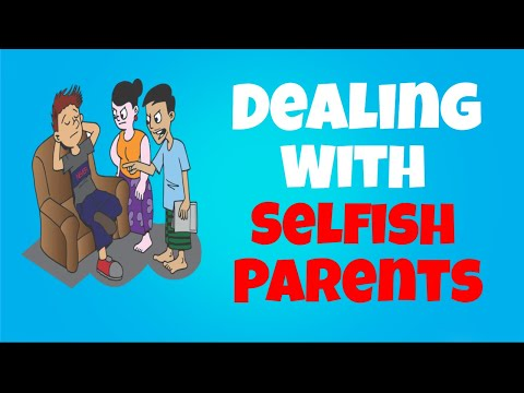 How To Deal With Selfish Parents