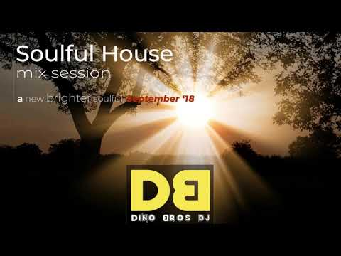 Soulful House Music mix Session - A new brighter soulful for September 2018