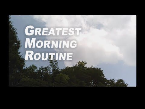 GREATEST MORNING ROUTINE EVER