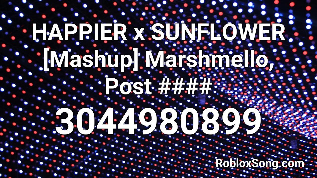 Happier X Sunflower Mashup Marshmello Post Roblox Id
