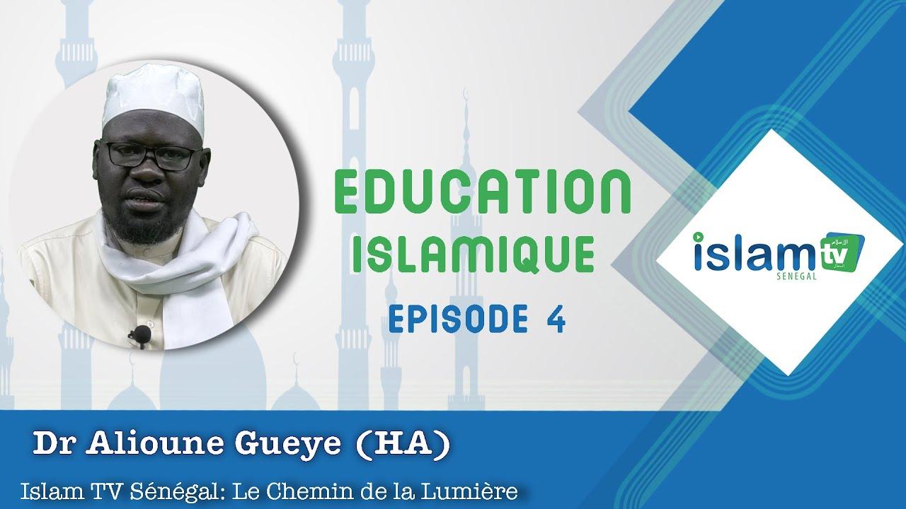 EDUCATION ISLAMIQUE EPISODE 4  DR ALIOUNE GUEYE HA