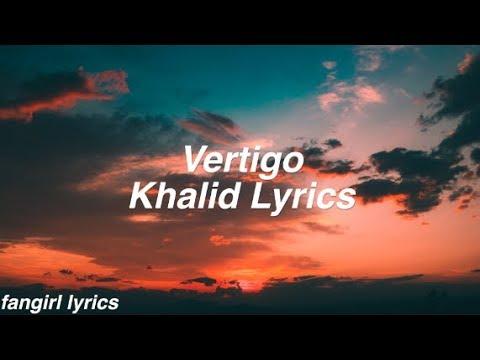 Vertigo || Khalid Lyrics