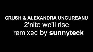 CRUSH & ALEXANDRA UNGUREANU - 2'nite we'll rise Remixed by SUNNYTECK