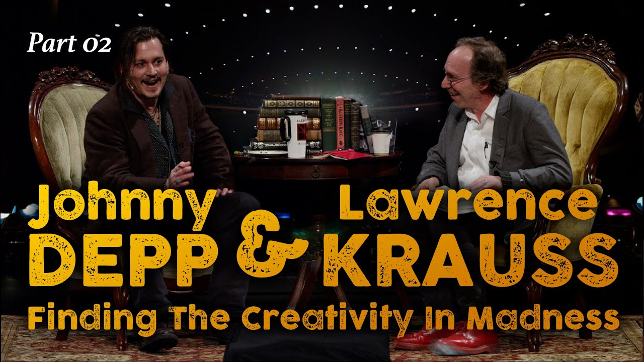 Johnny Depp & Lawrence Krauss: Finding The Creativity In Madness (Part 2)