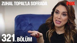 Zuhal Topal'la Sofrada 321. Bölüm