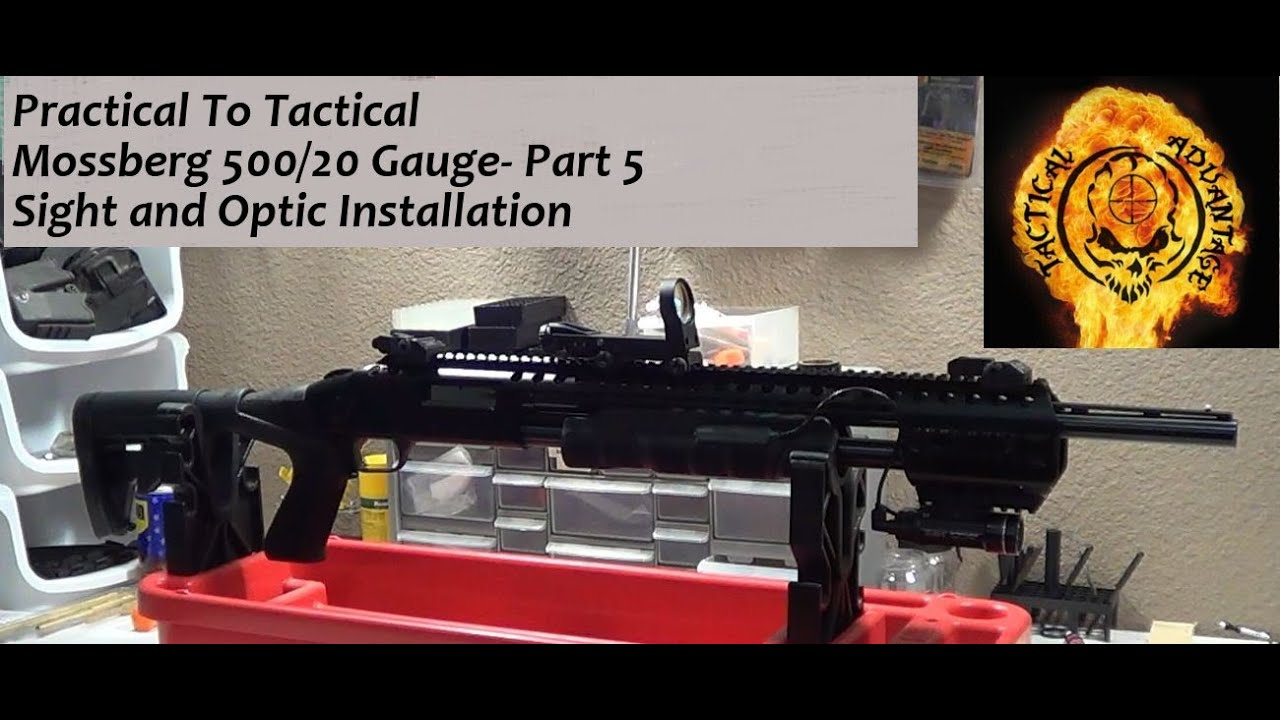 Practical to Tactical Part 5 Mossberg 500/20 Gauge sight and optic  installation