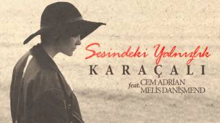 Karaçalı feat. Cem Adrian & Melis Danişmend - Sesindeki Yalnızlık (Official Audio)