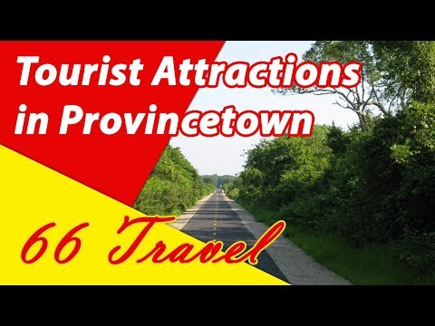 List 8 Tourist Attractions in Provincetown, Cape Cod, Massachusetts | Travel to United States