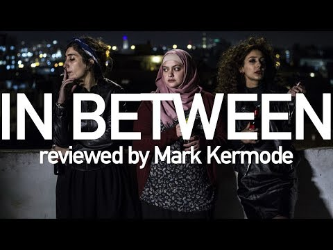 In Between reviewed by Mark Kermode
