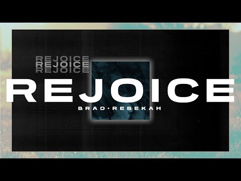 Rejoice (Lyric Video) // Brad & Rebekah