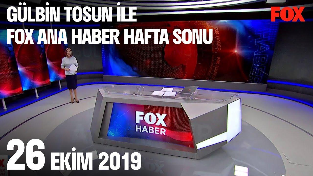 26 Ekim 2019 Gülbin Tosun ile FOX Ana Haber Hafta Sonu