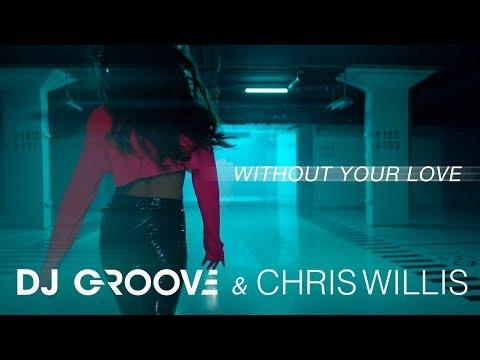 Смотреть клип Dj Groove & Chris Willis - Without Your Love