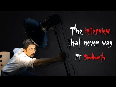 The Interview That Never Was Ft. Siddharth