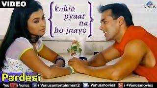 Download Pardesi (Kahin Pyaar Na Ho Jaaye) MP3 song and Music Video
