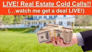 LIVE! Real Estate Cold Calls! (...Watch me get a deal live!)
