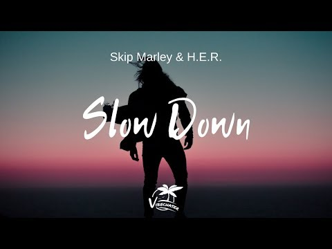 Skip Marley, H.E.R. - Slow Down (Lyrics)