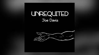 Joe Davis - Unrequited (Official Audio)