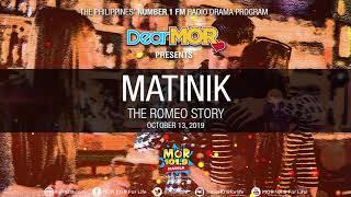"Dear MOR: ""Matinik"" The Romeo Story 10-13-19"