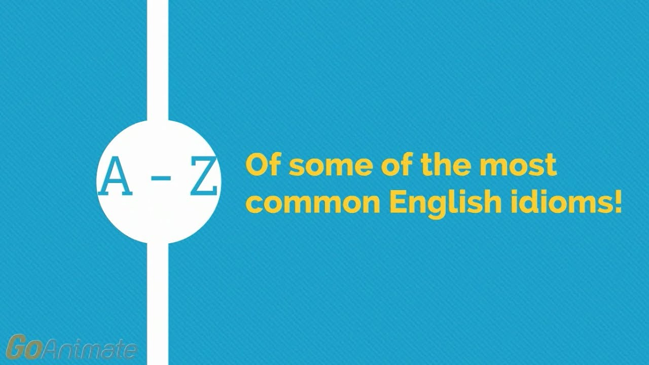 A To Z Of Some Of The Most Common English Idioms Youtube