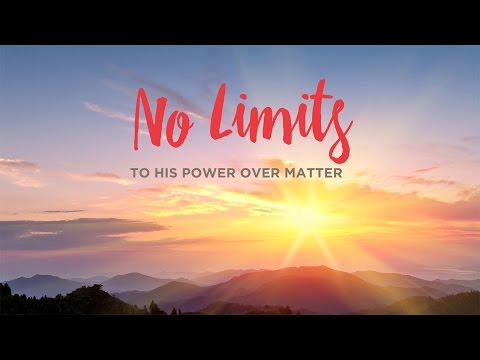 No Limits: To His Power Over Matter
