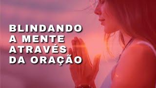 BLINDANDO A MENTE ATRAVÉS DA ORAÇÃO | Pr. Rafael Tomazini