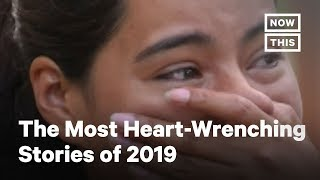The 10 Most Heart-Wrenching Stories of 2019 | NowThis