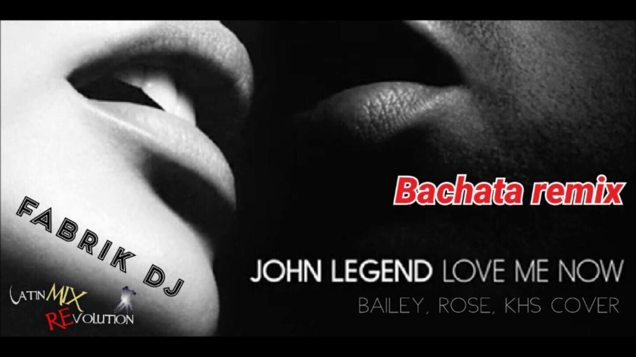John Legend - Love Me Now (Cover) Fabrik DJ Bachata Remix ...