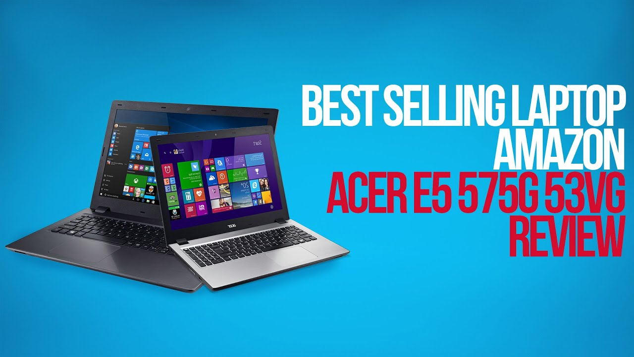 Best Selling Laptop Amazon ACER E5 575G 53VG Review