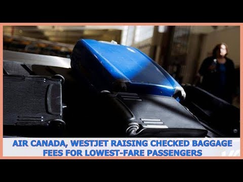 Air Canada, WestJet Raising Checked Baggage Fees For Lowest-fare Passengers